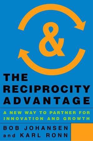 The Reciprocity Advantage by Bob Johansen and Karl Ronn