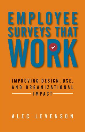 Employee Surveys That Work by Alec Levenson