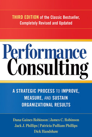 Performance Consulting by Dana Gaines Robinson, James C. Robinson, Jack J. Phillips and Patricia Pulliam Phillips