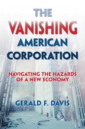 The Vanishing American Corporation by Gerald F. Davis