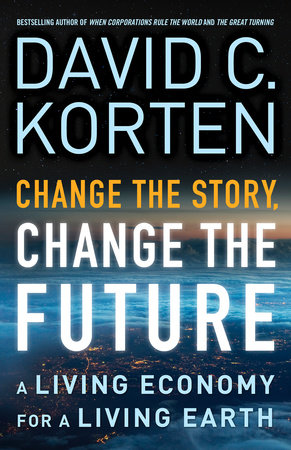 Change the Story, Change the Future by David C. Korten
