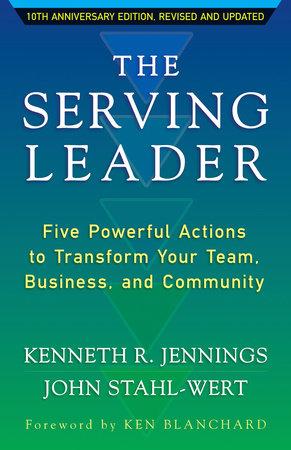 The Serving Leader by Ken Jennings and John Stahl-Wert