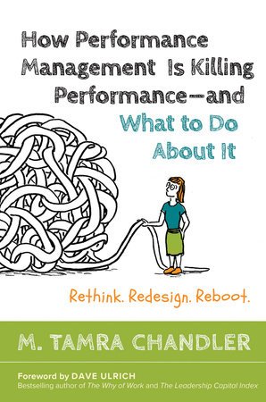 How Performance Management Is Killing Performance#and What to Do About It by M. Tamra Chandler