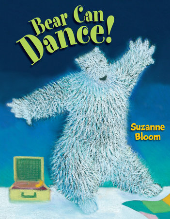 Bear Can Dance by Suzanne Bloom