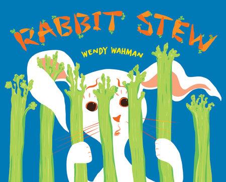 Rabbit Stew by Wendy Wahman