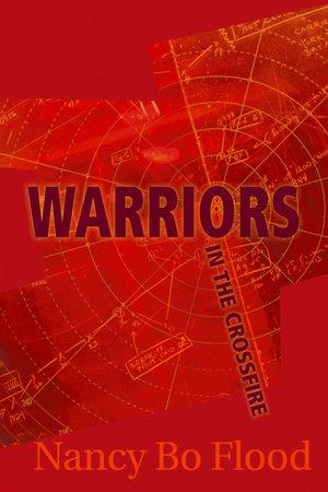 Warriors in the Crossfire by Nancy Bo Flood
