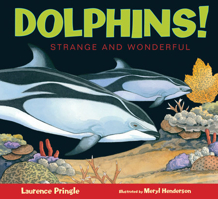 Dolphins! by Laurence Pringle; Illustrated by Meryl Henderson