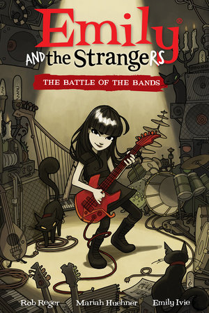 Emily and the Strangers Volume 1: The Battle of the Bands by Rob Reger
