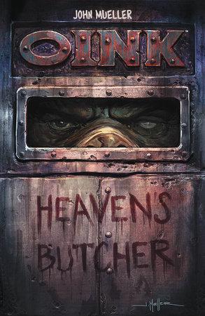 OINK: Heaven's Butcher by John Mueller