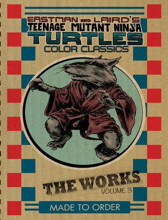Teenage Mutant Ninja Turtles: The Works Volume 3 by Peter Laird and Kevin Eastman