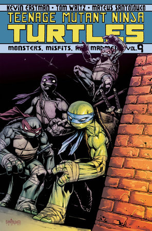 Teenage Mutant Ninja Turtles Volume 9: Monsters, Misfits, and Madmen by Tom Waltz and Kevin B. Eastman