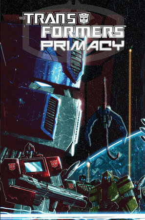 Transformers: Primacy by Chris Metzen and Flint Dille