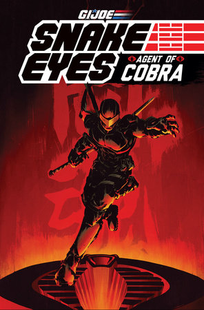 G.I. JOE: Snake Eyes, Agent of Cobra by Mike Costa