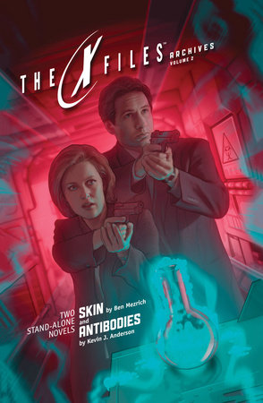 X-Files Archives Volume 2: Skin & Antibodies by Ben Mezrich and Kevin J. Anderson