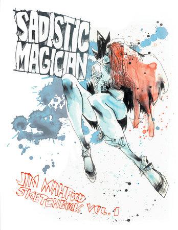 Sadistic Magician: Jim Mahfood Sketchbook Volume 1 by