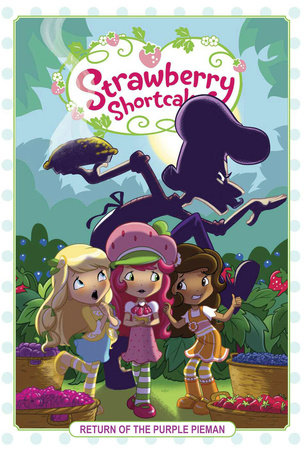 Strawberry Shortcake Volume 1: Return of the Purple Pieman by Georgia Ball