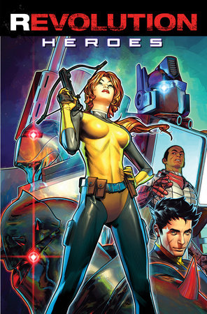 Revolution: Heroes by Brandon Easton, Bunn Cullen, Chris Ryall, Aubrey Sitterson and John Barber