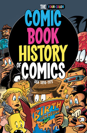Comic Book History of Comics: Birth of a Medium by Fred Van Lente and Ryan Dunlavey