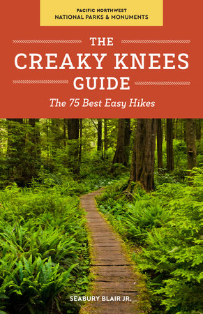 The Creaky Knees Guide Pacific Northwest National Parks and Monuments by Seabury Blair, Jr.