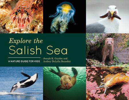 Explore the Salish Sea by Joseph K. Gaydos and Audrey DeLella Benedict