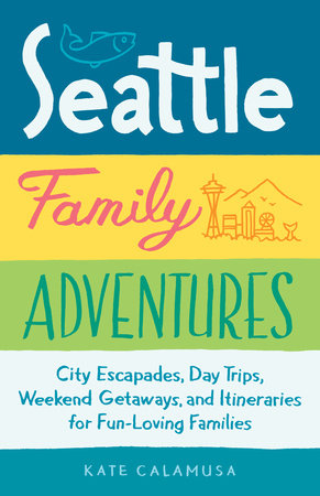 Seattle Family Adventures by Kate Calamusa