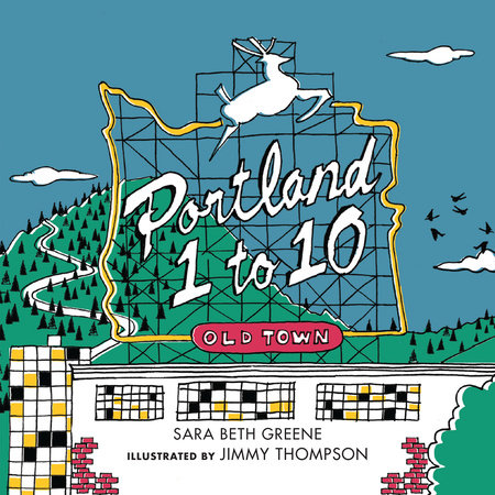 Portland 1 to 10 by Sara Beth Greene; Illustrated by Jimmy Thompson