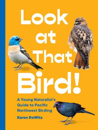 Look at That Bird! by Karen DeWitz