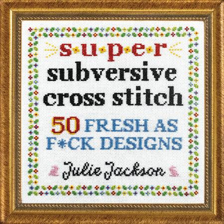 Super Subversive Cross Stitch