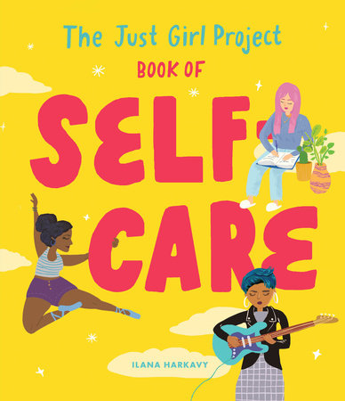 The Just Girl Project Book of Self-Care by Ilana Harkavy