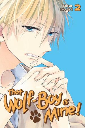 That Wolf-Boy Is Mine! 2 by Yoko Nogiri