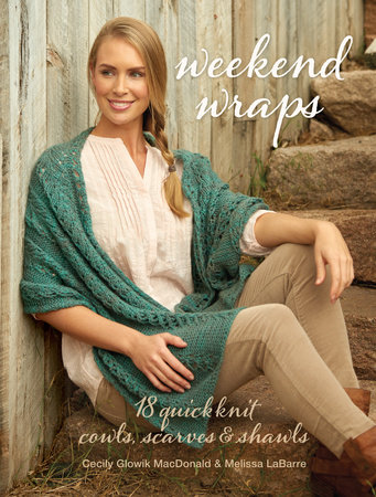 Weekend Wraps by Cecily Macdonald and Melissa LaBarre