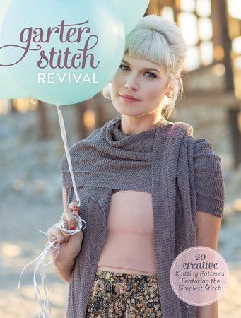 Garter Stitch Revival by Interweave Editors