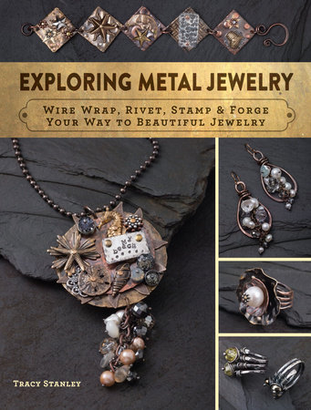 Exploring Metal Jewelry by Tracy Stanley