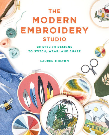 The Modern Embroidery Studio by Lauren Holton
