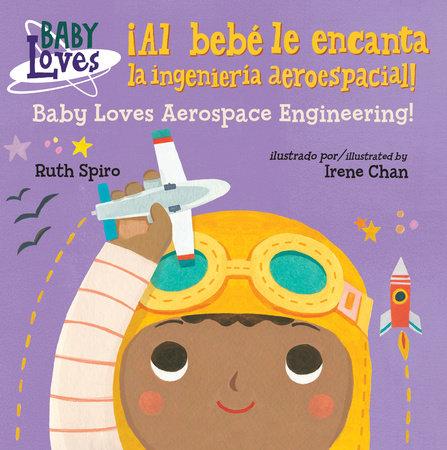 ¡Al bebé le encanta la ingeniería aeroespacial! / Baby Loves Aerospace  Engineering! by Ruth Spiro