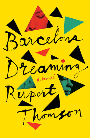 Barcelona Dreaming by Rupert Thomson