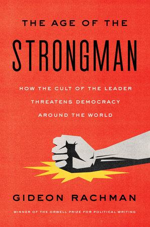 Age of the Strongman by Gideon Rachman