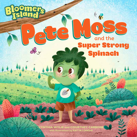 Pete Moss and the Super Strong Spinach by Cynthia Wylie and Courtney Carbone