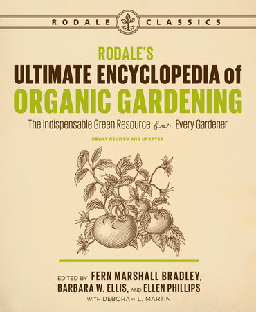 Rodale's Ultimate Encyclopedia of Organic Gardening by Fern Marshall Bradley, Barbara W. Ellis, Ellen Phillips and Deborah L. Martin