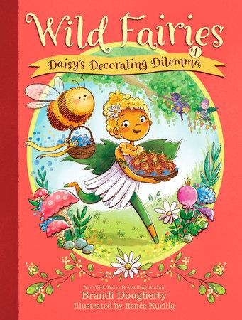 Wild Fairies #1: Daisy's Decorating Dilemma by Brandi Dougherty