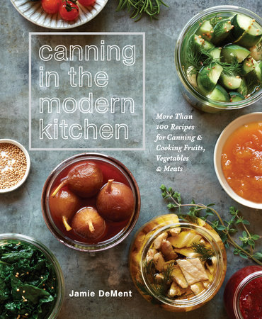 Canning in the Modern Kitchen by Jamie DeMent