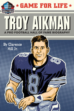 Game for Life: Troy Aikman by Clarence Hill, Jr.