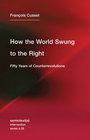 How the World Swung to the Right by Francois Cusset