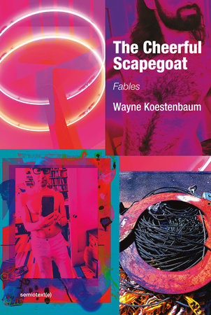 The Cheerful Scapegoat by Wayne Koestenbaum