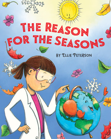 The Reason for the Seasons by Ellie Peterson