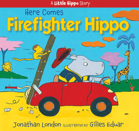Here Comes Firefighter Hippo by Jonathan London