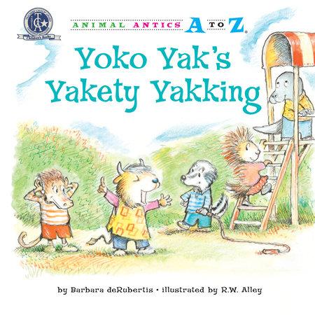 Yoko Yak's Yakety Yakking by Barbara deRubertis