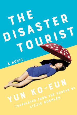 The Disaster Tourist by Yun Ko-Eun