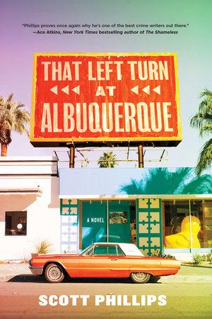 That Left Turn at Albuquerque by Scott Phillips