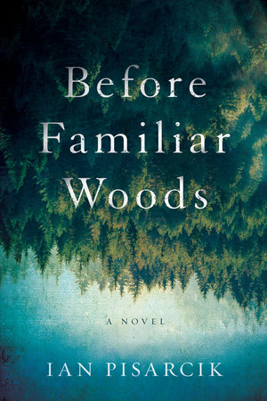 Before Familiar Woods by Ian Pisarcik